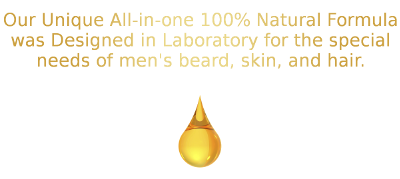 Our unique all-in-one 100% natural formula was designed in laboratory for the special needs of men's beard, skin, and hair.