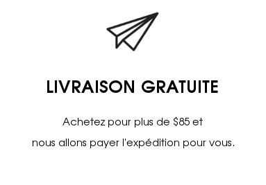 LIVRAISON GRATUITE APRÈS 85$-Achetez pour plus de 85$ et nous allons payer l'expédition.