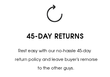 45-DAY RETURNS-Rest easy with our 45-day return policy.